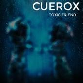 Toxic Friend by Cuerox