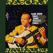 Hank Snow Sings Jimmie Rodgers Songs (HD Remastered) von Hank Snow