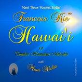 Hawai'i 19 Timeless Hawaiian Melodies by Francois Kie