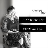 A Few of My Yesterdays by Kimberly Kaye