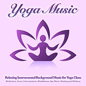 Yoga Music: Relaxing Instrumental Background Music for Yoga Class, Meditation, Focus, Concentration, Mindfulness, Spa Music, Healing and Wellness de Yoga Music