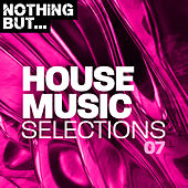 Nothing But... House Music Selections, Vol. 07 de Various Artists