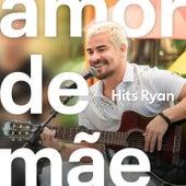 Amor de Mãe - Hits Ryan by Ryan
