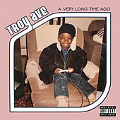 A Very Long Time Ago by Troy Ave