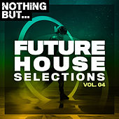 Nothing But... Future House Selections, Vol. 04 by Various Artists