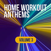 Home Workout Anthems: Volume 3 de Various Artists