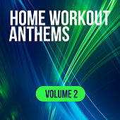 Home Workout Anthems: Volume 2 by Various Artists