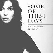 Some Of These Days by Lara Downes