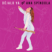 Déjalo Ya by Ana Spindola