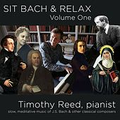 Sit Bach and Relax, Vol. One by Timothy Reed