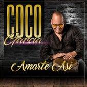 Amarte Asi de Coco Garcia