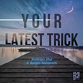 Your Latest Trick by Rodrigo Sha