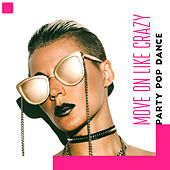 Move On Like Crazy – Party Pop Dance van Various Artists
