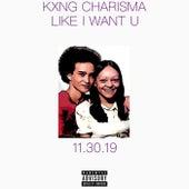 Like I Want U by Kxng Charisma
