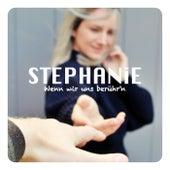 Wenn wir uns berühr'n de Stephanie
