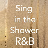 Sing in the Shower R&B by Various Artists