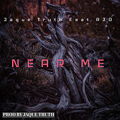 Near Me by Jaque Truth