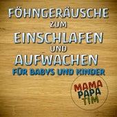Föhngeräusche für Babys und Kinder von Mama Papa Tim