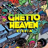 Ghetto Heaven Riddim by Naomi Cowan, Christopher Martin, Duane Stephenson, The Kemist, Marcia Griffiths, Mr Vegas, Kumar, Jah Lil, Ginjah, Dean Fraser, Gregory Morris