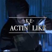 Actin' Like von Ke