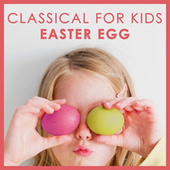Classical for Kids - Easter Egg by Various Artists