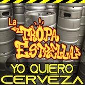 Yo Quiero Cerveza by Tropa Estrella