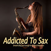 Addicted To Sax (Smooth Silky Jazz Lounge For Chillout Relaxation) de Various Artists