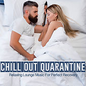 Chill Out Quarantine (Relaxing Lounge Music For Perfect Recovery) by Various Artists