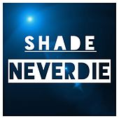 Neverdie by SHADE