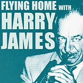Flying Home With Harry James by Harry James (1)