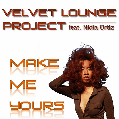 Make Me Yours (Hazme Tuya) by Velvet Lounge Project