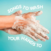 Songs To Wash Your Hands To by Various Artists