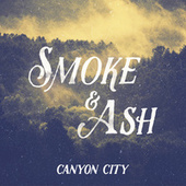 Smoke & Ash by Canyon City