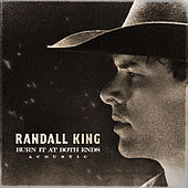 Burn It At Both Ends (Acoustic) de Randall King