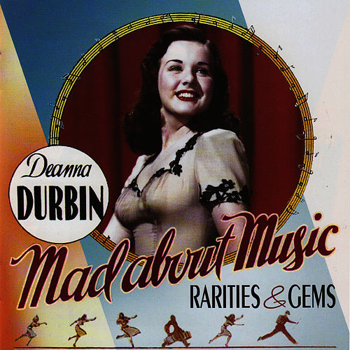 Mad About Music: Rarities & Gems by Deanna Durbin