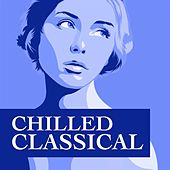 Chilled Classical de Various Artists