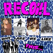 Why Are We Like This?... de Recoil