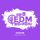 Hate Me by Hard EDM Workout