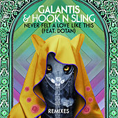 Never Felt A Love Like This (feat. Dotan) (Remixes) by Galantis