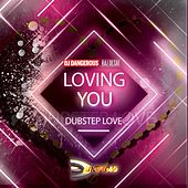 Loving You (Dubstep Love) de DJ Dangerous Raj Desai