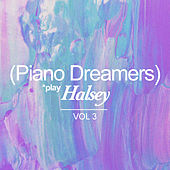 Piano Dreamers Play Halsey, Vol. 3 (Instrumental) by Piano Dreamers