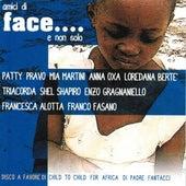 Amici di face... E non solo (Disco a favore di Child to Child for Africa di padre Fantacci) by Various Artists