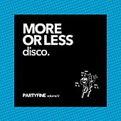 More or Less Disco (Partyfine, Vol. 5) by AZUR, Get a Room!, Villa, Rubin Steiner, Birdee, FRENCH TOAST, Dimitri from Paris, Aeroplane, Anoraak, Yuksek, Dombrance, Alex Rossi, Jean Tonique, Moonlight Matters, Polocorp