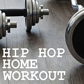 Hip Hop Home Workout by Various Artists