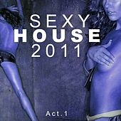 Sexy House 2011 von Various Artists