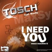 I Need You -Mnea Nuschim Ti de Tosch