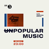 Unpopular Music: BBC Late Junction Sessions von Various Artists
