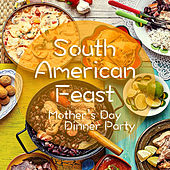 South American Feast Mother's Day Dinner Party by Various Artists