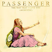The Way That I Love You (Acoustic) van Passenger