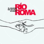El Mundo No Se Va a Acabar von Río Roma